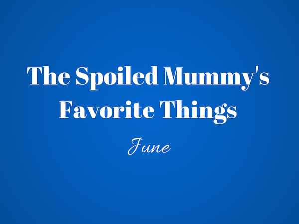 The Spoiled Mummy'sFavorite Things JUNE (1) copy